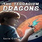 The Terrarium Dragons | Lorie Calkins