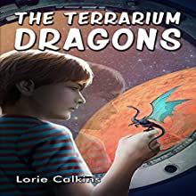 The Terrarium Dragons Audiobook by Lorie Calkins Narrated by Theresa Stephens