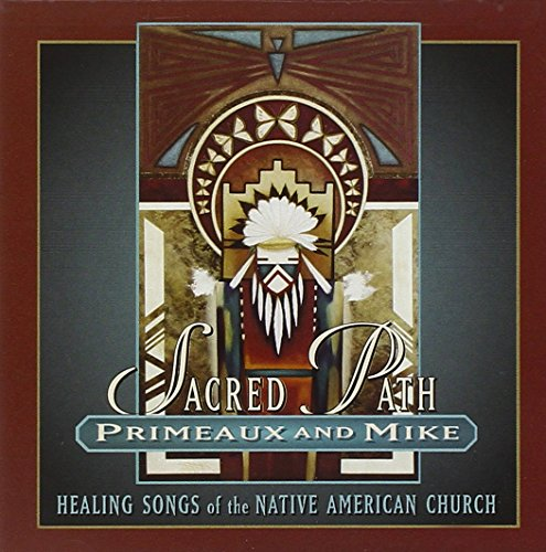 Sacred Path: Healing Songs Of The Native American Church