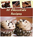 Chocolate Recipes: 80 Healthy and Delicious Chocolate Recipes for Desserts, Cakes and all Kinds of Chocolate Delights: Best Chocolate Baking and Dessert Cookbook, Quick and Easy Chocolate Recipes