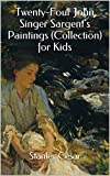 Twenty-Four John Singer Sargents Paintings (Collection) for Kids