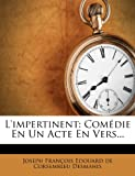 img - for L'Impertinent: Comedie En Un Acte En Vers... (French Edition) book / textbook / text book