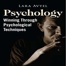 Psychology: Winning Through Psychological Techniques (       UNABRIDGED) by Lara Avyel Narrated by Dave Wright