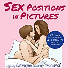 Sex Positions in Pictures: 25 Sensual Kama Sutra Positions Illustrated for Hotter, More Satisfying and More Fun Sex Audiobook by Emily Ward Narrated by Jessica Page