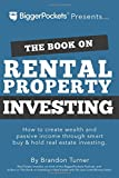 The Book on Rental Property Investing: How to Create Wealth and Passive Income Through Intelligent Buy & Hold Real Estate Investing!