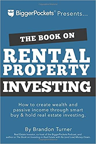 The Book on Rental Property Investing: How to Create Wealth and Passive Income Through Intelligent Buy & Hold Real Estate Investing! written by Brandon R Turner