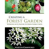 Creating a Forest Garden: Working with nature to grow edible cropsby Martin Crawford