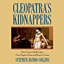 Cleopatra's Kidnappers: How Caesar's Sixth Legion Gave Egypt to Rome and Rome to Caesar Audiobook by Stephen Dando-Collins Narrated by Peter Ganim