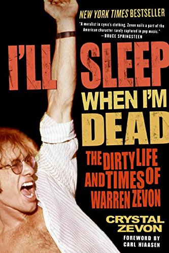 I'll Sleep When I'm Dead: The Dirty Life and Times of Warren Zevon: The Life and Times of Warren Zevon