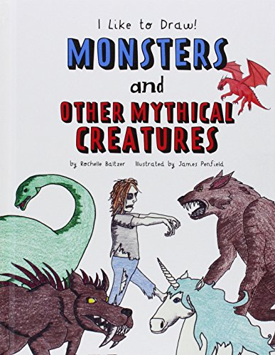 Monsters and Other Mythical Creatures (I Like to Draw!)