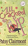 All Cracked Up: Experiencing God in the Broken Places (Women of Faith (Zondervan)) (0849900476) by Patsy Clairmont