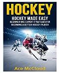 Hockey: Hockey Made Easy: Beginner an...