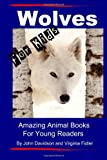 Wolves - For Kids - Amazing Animal Books for Young Readers (Volume 2)