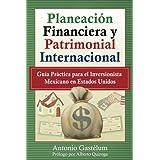 Planeación Financiera y Patrimonial Internacional: Guía Práctica para el Inversionista Mexicano en Estados Unidos...