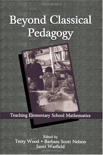 Beyond Classical Pedagogy: Teaching Elementary School Mathematics (Studies in Mathematical Thinking and Learning Series)