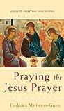 Praying the Jesus Prayer (Ancient Spiritual Disciplines) (1612610595) by Mathewes-Green, Frederica