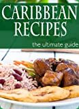 Caribbean Recipes - The Ultimate Recipe Guide