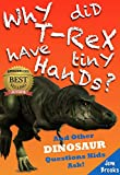"""Why Did T-Rex Have Tiny Hands? And Other Dinosaur Questions Kids Ask! (An Innovative Learning Book for Children Ages 6 to 12) (The """"Why?"""" Series 4)"""