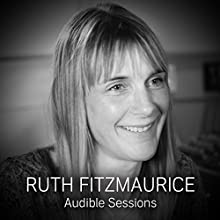 Ruth Fitzmaurice: Audible Sessions: FREE Exclusive Interview Discours Auteur(s) : Gabriel Fleming Narrateur(s) : Ruth Fitzmaurice