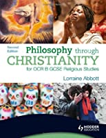 Philosophy through Christianity for OCR B GCSE Religious Studies: Second Edition (OCR GCSE Religious Studies)