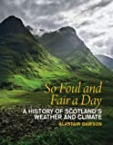 img - for So Foul and Fair a Day: A History of Scotland's Weather and Climate book / textbook / text book