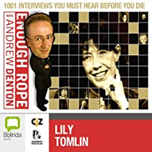 Enough Rope with Andrew Denton: Lily Tomlin  by Andrew Denton Narrated by Lily Tomlin