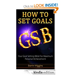 How To Set Goals: Your Goal Setting Bible For Maximum Personal Achievement (Goal Setting Success Series)