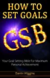 img - for How To Set Goals: Your Goal Setting Bible For Maximum Personal Achievement (Goal Setting Success Series) book / textbook / text book
