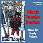 Black Powder Justice: Wilderness Series #6 (       UNABRIDGED) by David Thompson Narrated by Rusty Nelson