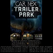 Car Nex: Trailer Park: The Car Nex Story Series, Book 4 (       UNABRIDGED) by Shaun Hupp Narrated by Gene Blake