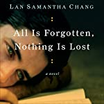 All Is Forgotten, Nothing Is Lost | Lan Samantha Chang