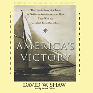 America's Victory: How a Team of Ordinary Americans Won the Greatest Yacht Race Ever | [David W. Shaw]