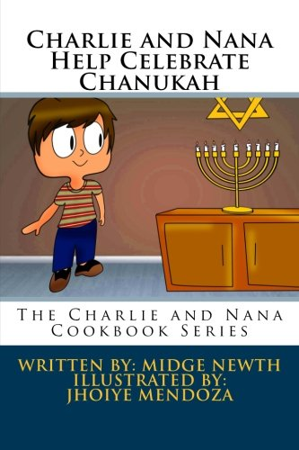 Charlie and Nana Help Celebrate Chanukah: The Charlie and Nana Series (The Charlie and Nana Cookbook Series) (Volume 3) by Midge Newth