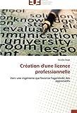 Création dune licence professionnelle: Vers une ingénierie qui favorise lagentivité des apprenants (French Edition)