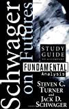 Futures, Study Guide: Fundamental Analysis (Schwager on Futures) (0471132012) by Schwager, Jack D.