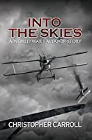 Into the Skies: A World War I Aviator Story