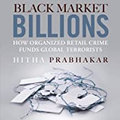 Black Market Billions: How Organized Retail Crime Funds Global Terrorists | [Hitha Prabhakar]