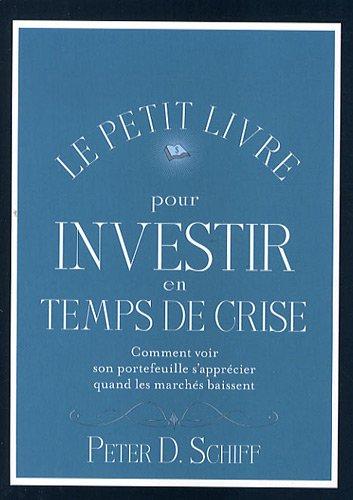 Le petit livre pour investir en temps de crise : Comment voir son portefeuille s'apprécier quand les marchés baissent