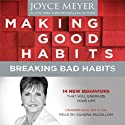 Making Good Habits, Breaking Bad Habits: 14 New Behaviors That Will Energize Your Life (       UNABRIDGED) by Joyce Meyer Narrated by Sandra McCollom
