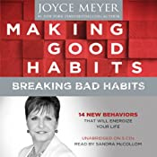 Making Good Habits, Breaking Bad Habits: 14 New Behaviors That Will Energize Your Life | [Joyce Meyer]