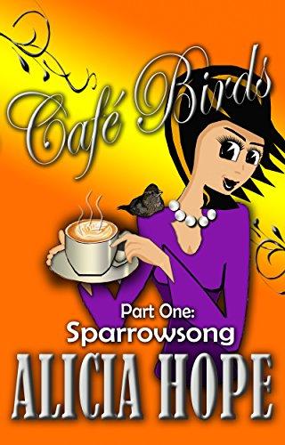 Book: Cafe Birds - Sparrowsong (The Cafe Birds Book 1) by Alicia Hope