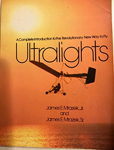 Ultralights: A complete introduction to the revolutionary new way to fly