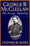 George B. Mcclellan: The Young Napoleon (0306809133) by Sears, Stephen W.