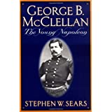 George B. Mcclellan: The Young Napoleon ~ Stephen W. Sears
