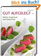 Gut aufgelegt: Buffets, Fingerfood und Flying Food