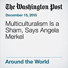 Multiculturalism Is a Sham, Says Angela Merkel Other by Rick Noack Narrated by Sam Scholl