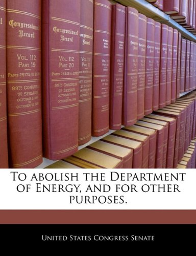 To abolish the Department of Energy, and for other purposes. PDF