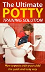 The Ultimate Potty Training Solution:...