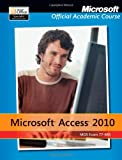 img - for 77-885 Microsoft Access 2010 with Microsoft Office 2010 Evaluation Software (Microsoft Official Academic Course) book / textbook / text book