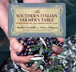 The Southern Italian Farmer's Table: Authentic Recipes and Local Lore from Tuscany to Sicily